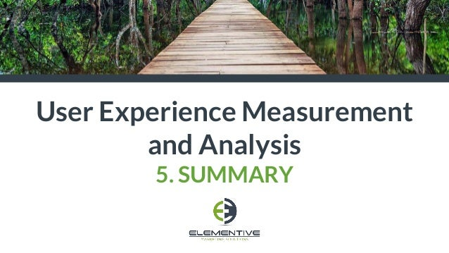 User Experience Measurement and Analysis 5. SUMMARY