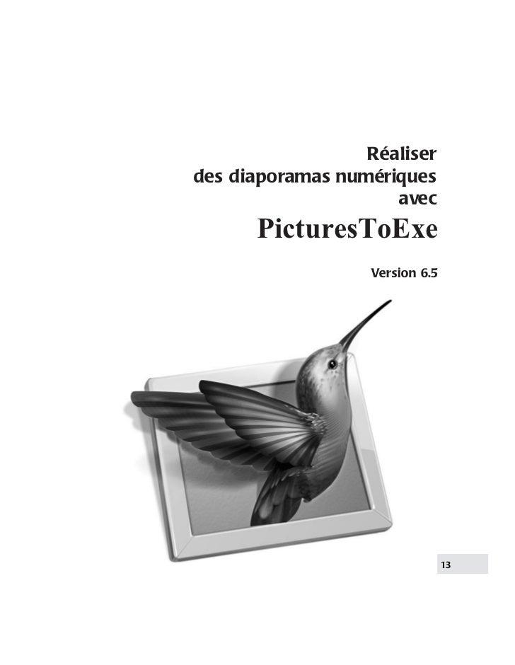 Réaliserdes diaporamas numériques                     avec      PicturesToExe                  Version 6.5                ...