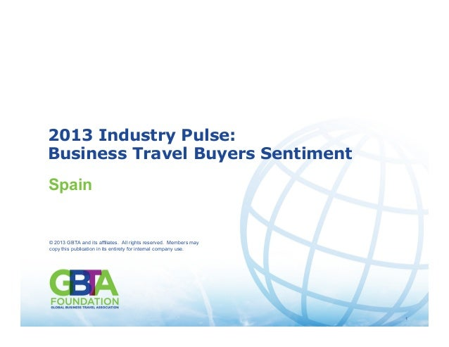 1 Source: GBTA 2013 Industry Pulse: Business Travel Buyers Sentiment © 2013 GBTA and its affiliates. All rights reserved. ...