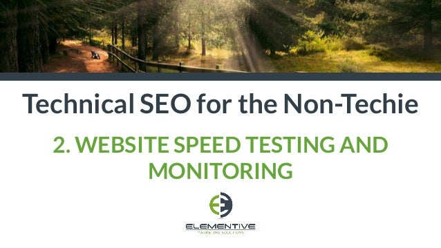 Technical SEO for the Non-Techie 2. WEBSITE SPEED TESTING AND MONITORING