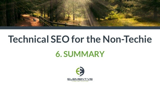 Technical SEO for the Non-Techie 6. SUMMARY