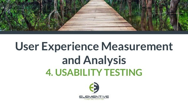 User Experience Measurement and Analysis 4. USABILITY TESTING