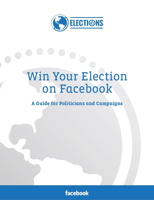 Win Your Election on Facebook A Guide for Politicians and Campaigns