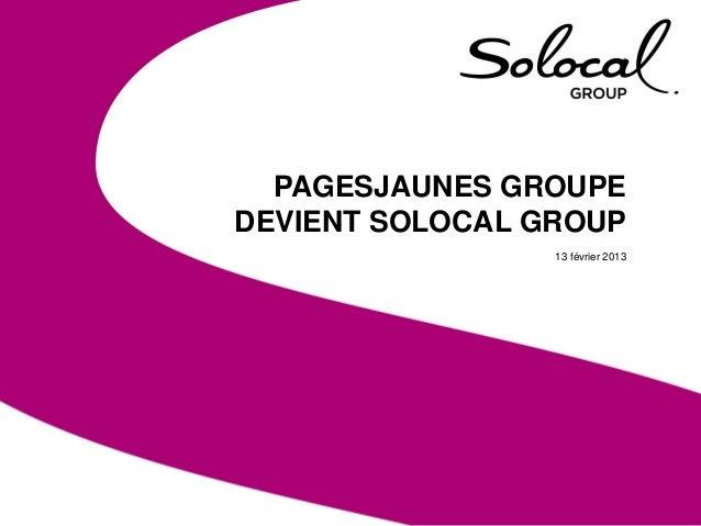 Date • Titre de la présentation   1  PAGESJAUNES GROUPEDEVIENT SOLOCAL GROUP                 13 février 2013
