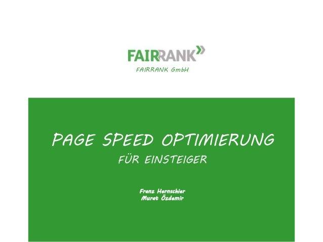 FAIRRANK GmbH  PAGE SPEED OPTIMIERUNG  FÜR EINSTEIGER  Franz Hernschier  Murat Özdemir  www.fairrank.de