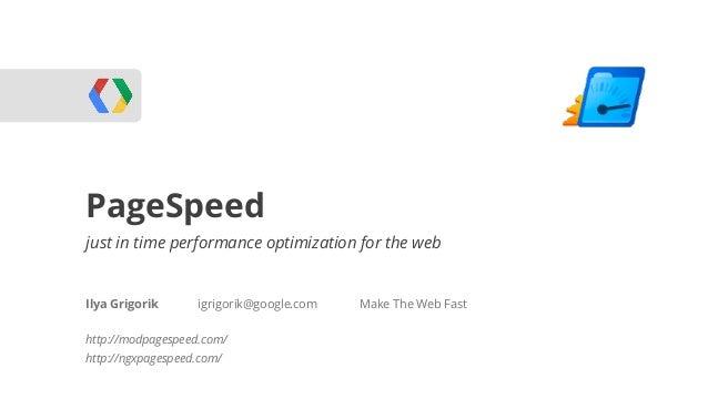 PageSpeedWebRTCjust in time performance optimization for the webIlya Grigorik      igrigorik@google.com   Make The Web Fas...