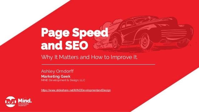 Why It Matters and How to Improve It. Ashley Orndorff Marketing Geek MIND Development & Design, LLC https://www.slideshare...