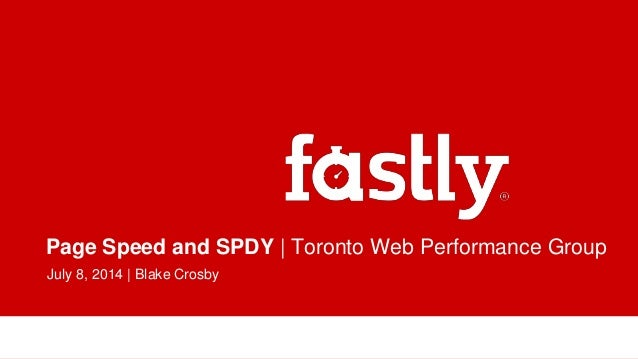 Page Speed and SPDY | Toronto Web Performance Group July 8, 2014 | Blake Crosby