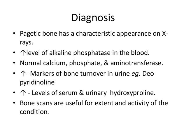 Diagnosis • Pagetic bone has a characteristic appearance on X- rays. • ↑level of alkaline phosphatase in the blood. • Norm...