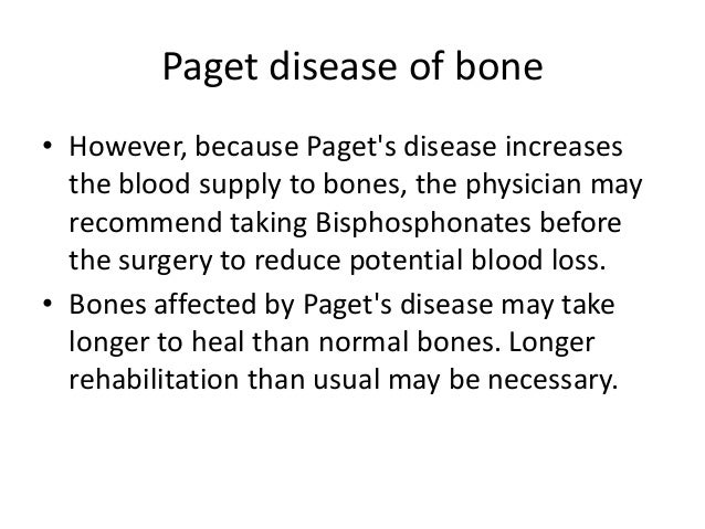 Paget disease of bone • However, because Paget's disease increases the blood supply to bones, the physician may recommend ...