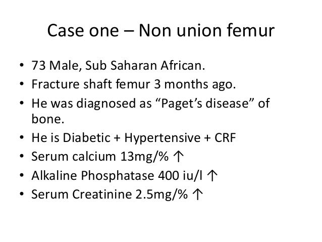 """Case one – Non union femur • 73 Male, Sub Saharan African. • Fracture shaft femur 3 months ago. • He was diagnosed as """"Pag..."""