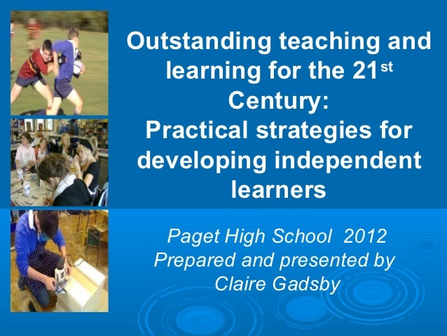 Outstanding teaching and   learning for the 21st         Century:  Practical strategies for developing independent        ...