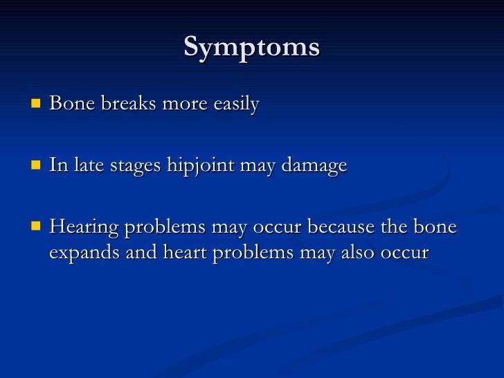 <ul><li>Bone breaks more easily </li></ul><ul><li>In late stages hipjoint may damage </li></ul><ul><li>Hearing problems ma...