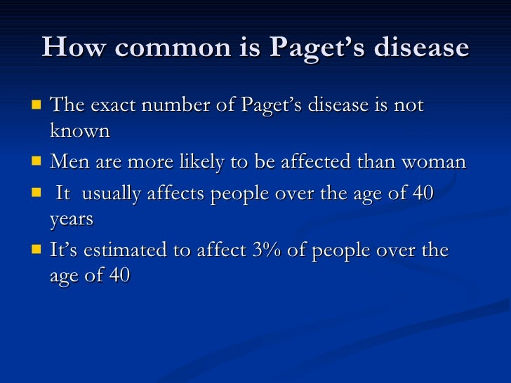 How common is Paget's disease <ul><li>The exact number of Paget's disease is not known </li></ul><ul><li>Men are more like...