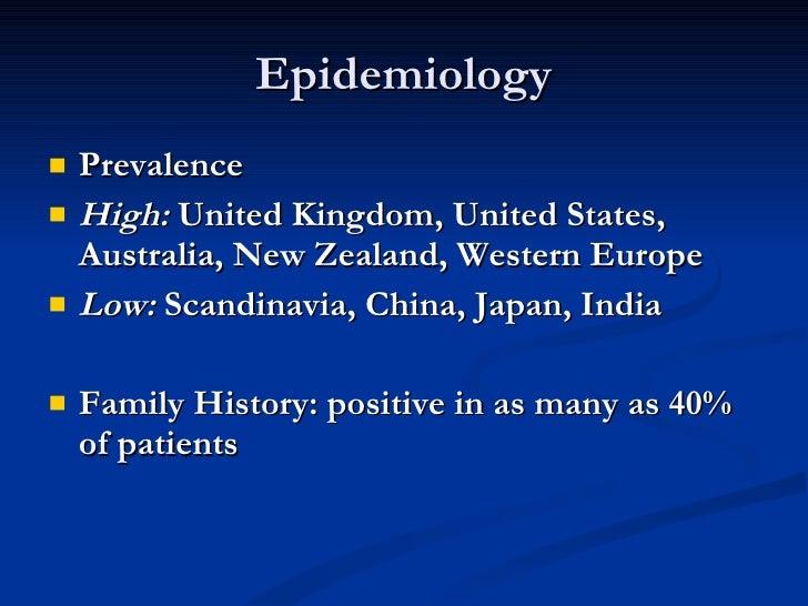 Epidemiology <ul><li>Prevalence </li></ul><ul><li>High:  United Kingdom, United States, Australia, New Zealand, Western Eu...