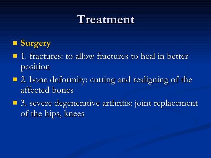 Treatment <ul><li>Surgery </li></ul><ul><li>1. fractures: to allow fractures to heal in better position </li></ul><ul><li>...