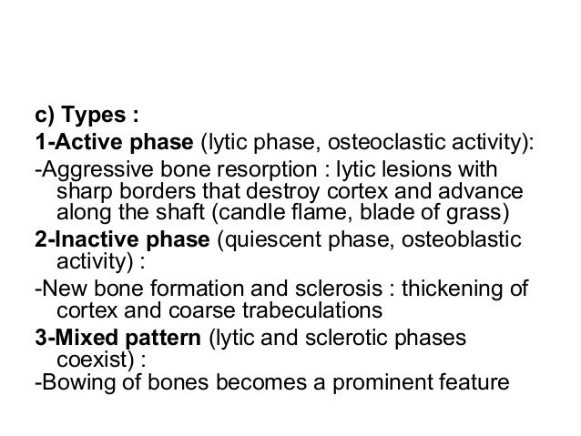 1-Classic Triad : -Thickening of the cortex -Accentuation of the trabecular pattern -Increased size of bone