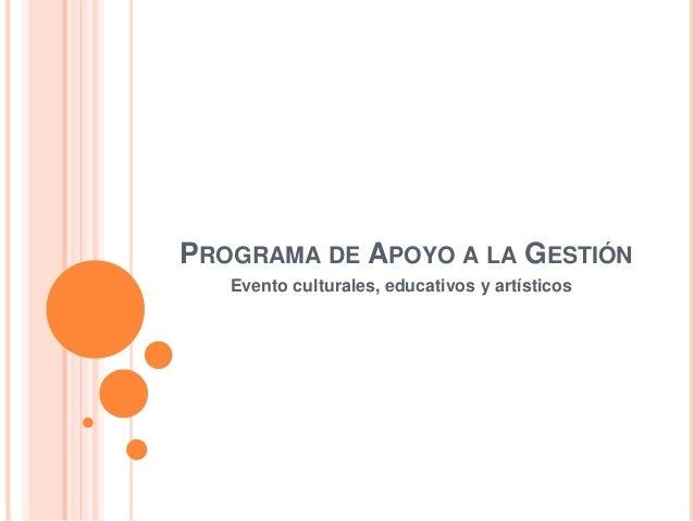 PROGRAMA DE APOYO A LA GESTIÓN  Evento culturales, educativos y artísticos