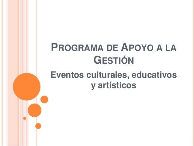 PROGRAMA DE APOYO A LA  GESTIÓN  Eventos culturales, educativos  y artísticos