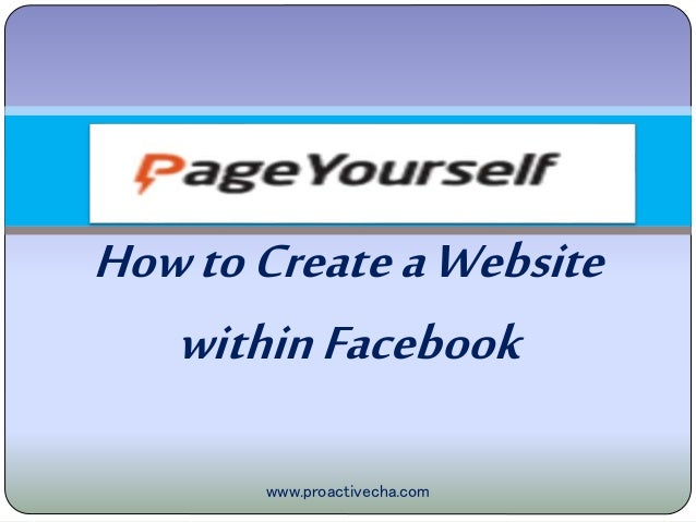 HowtoCreateaWebsite withinFacebook www.proactivecha.com