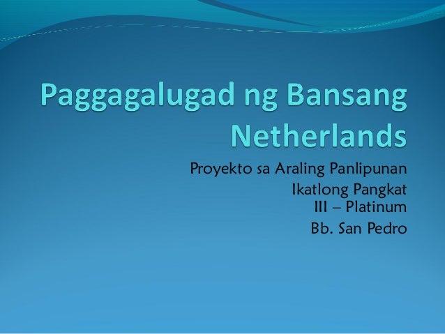 Proyekto sa Araling Panlipunan              Ikatlong Pangkat                  III – Platinum                 Bb. San Pedro