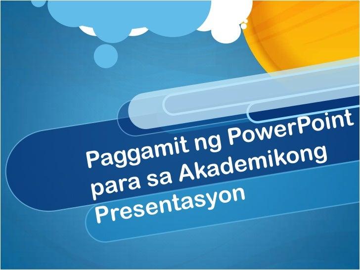 Ano ang PowerPoint? Ito ay isang software application na ginagamit para makabuo ng isang presentation na maaaring maglaman...
