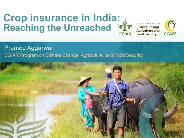 Crop insurance in India: Reaching the Unreached Pramod Aggarwal CGIAR Program on Climate Change, Agriculture, and Food Sec...