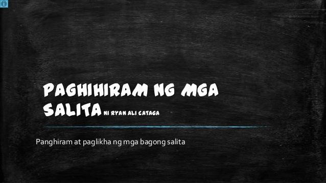 PAGHIHIRAM NG MGA SALITA Panghiram at paglikha ng mga bagong salita ni Ryan Ali Cataga