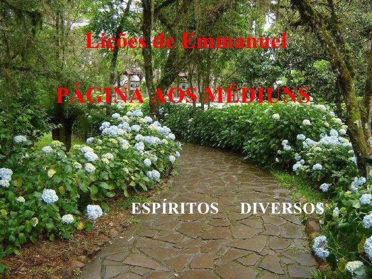 Lições de Emmanuel  PÁGINA AOS MÉDIUNS   ESPÍRITOS  DIVERSOS
