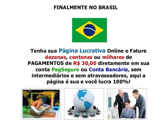 FINALMENTE NO BRASIL Tenha sua Página Lucrativa Online e Fature dezenas, centenas ou milhares de PAGAMENTOS de R$ 30,00 di...