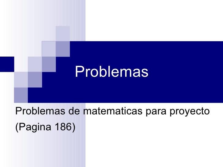 Problemas Problemas de matematicas para proyecto (Pagina 186)