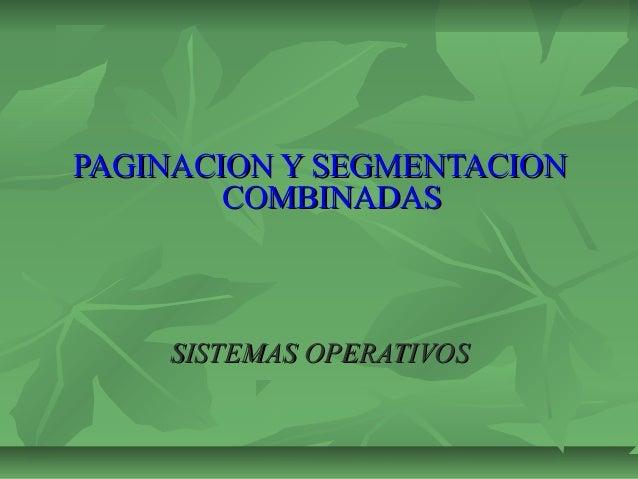 PAGINACION Y SEGMENTACIONPAGINACION Y SEGMENTACION COMBINADASCOMBINADAS SISTEMAS OPERATIVOSSISTEMAS OPERATIVOS