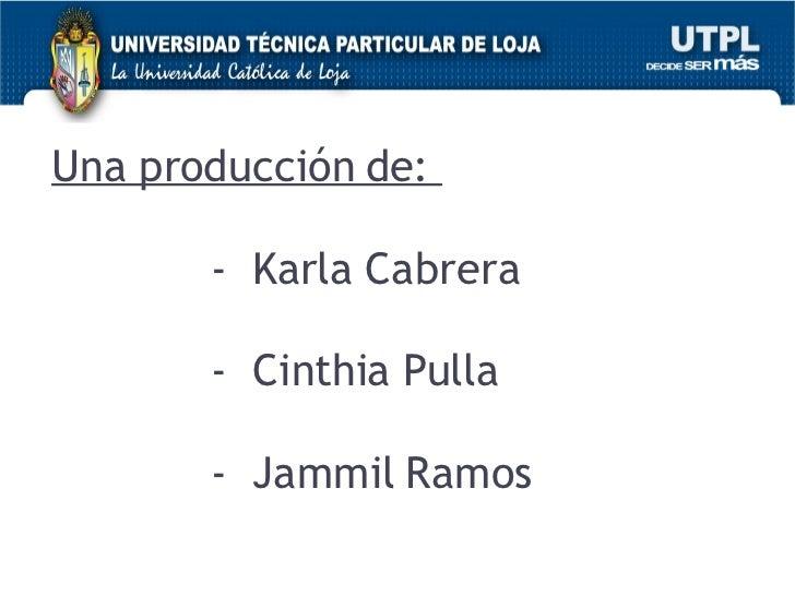 Una producción de:  -  Karla Cabrera -  Cinthia Pulla -  Jammil Ramos