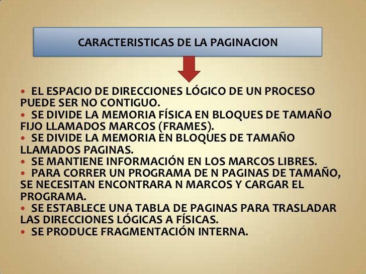 EL ESPACIO DE DIRECCIONES LÓGICO DE UN PROCESO PUEDE SER NO CONTIGUO.<br />SE DIVIDE LA MEMORIA FÍSICA EN BLOQUES DE TAMAÑ...