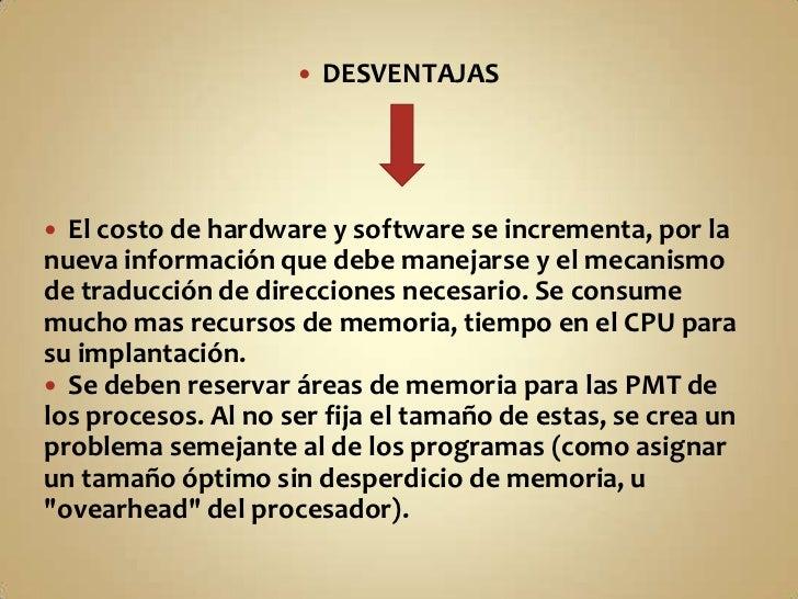 DESVENTAJAS<br />El costo de hardware y software se incrementa, por la nueva información que debe manejarse y el mecanismo...