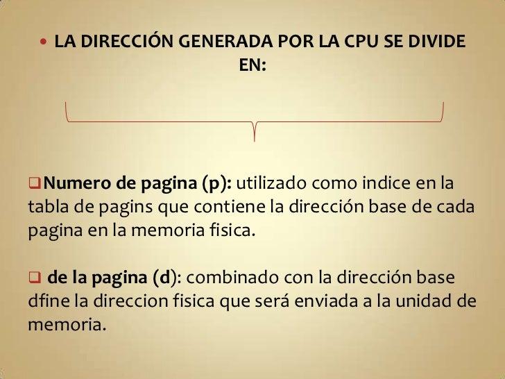 LA DIRECCIÓN GENERADA POR LA CPU SE DIVIDE EN:<br /><ul><li>Numero de pagina (p): utilizado como indice en la tabla de pag...