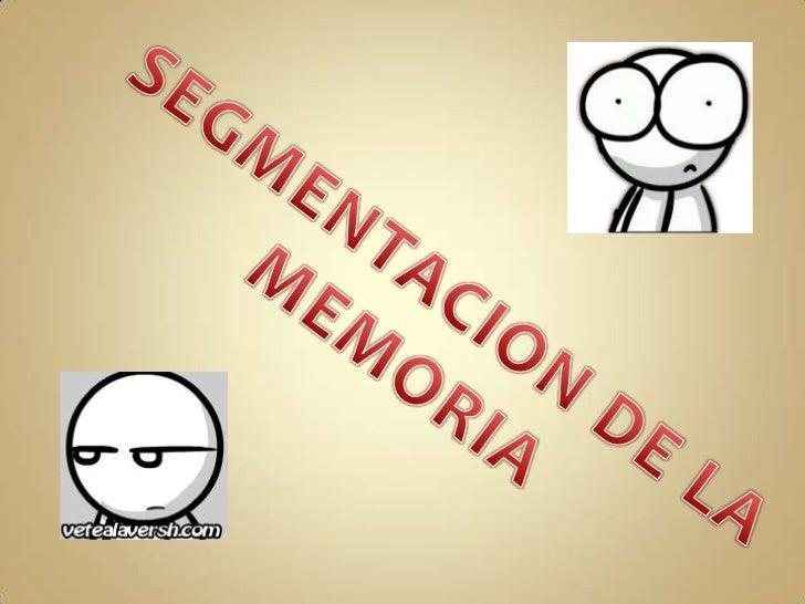 SEGMENTACION DE LA MEMORIA<br />