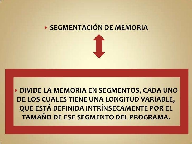 SEGMENTACIÓN DE MEMORIA<br />DIVIDE LA MEMORIA EN SEGMENTOS, CADA UNO DE LOS CUALES TIENE UNA LONGITUD VARIABLE, QUE ESTÁ ...