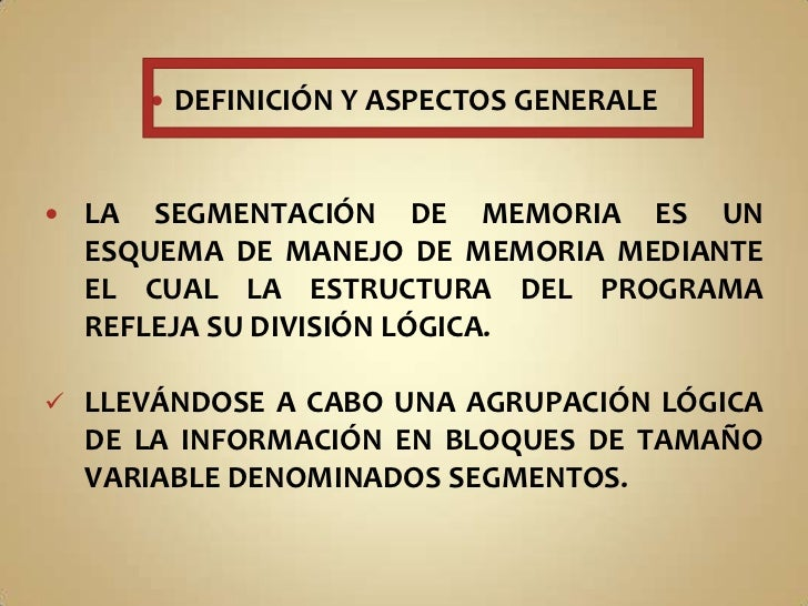 DEFINICIÓN Y ASPECTOS GENERALE<br />LA SEGMENTACIÓN DE MEMORIA ES UN ESQUEMA DE MANEJO DE MEMORIA MEDIANTE EL CUAL LA ESTR...