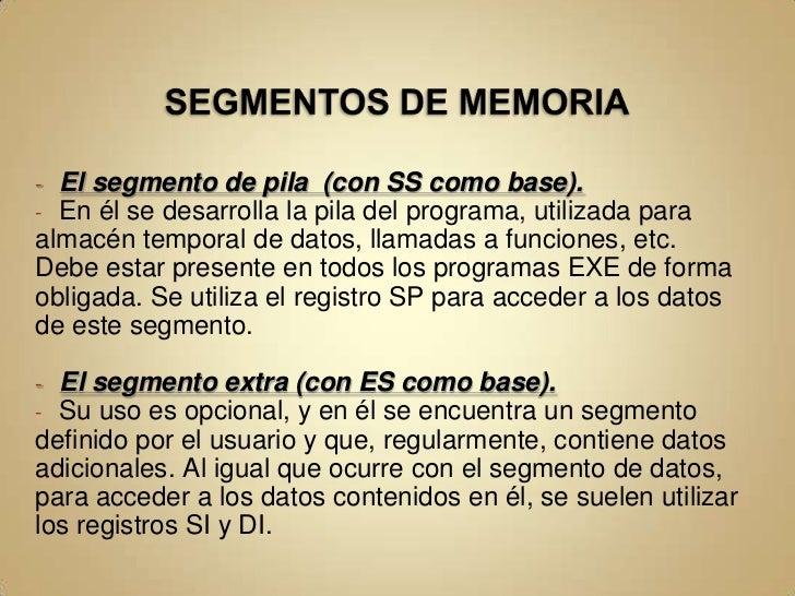 SEGMENTOS DE MEMORIA<br /><ul><li>El segmento de código(tiene como base el contenido del registro CS).</li></ul>En este se...