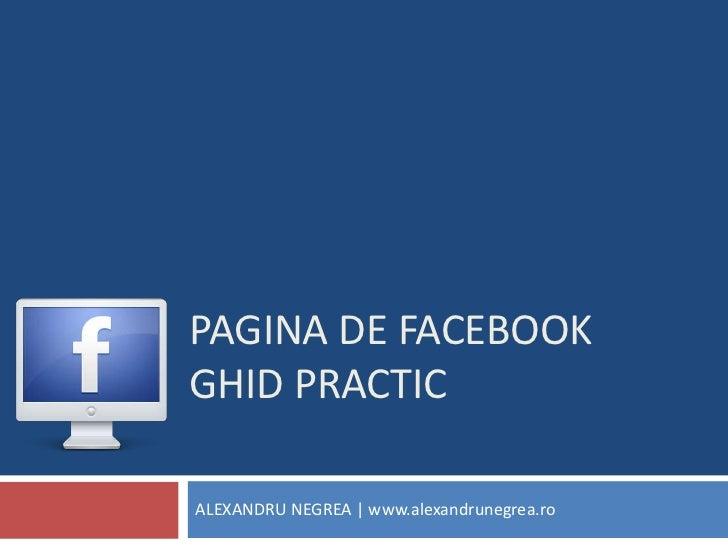 PAGINA DE facebookGHID PRACTIC<br />ALEXANDRU NEGREA | www.alexandrunegrea.ro<br />