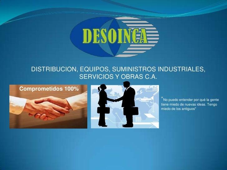 DISTRIBUCION, EQUIPOS, SUMINISTROS INDUSTRIALES,                 SERVICIOS Y OBRAS C.A.Comprometidos 100%                 ...