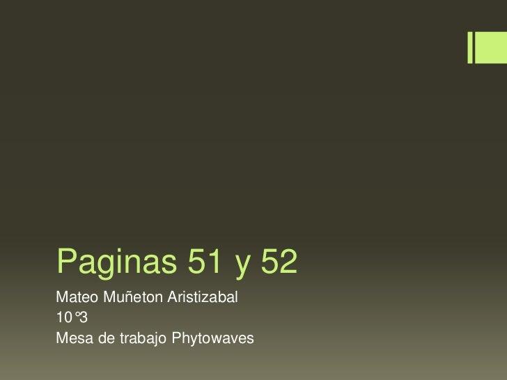 Paginas 51 y 52Mateo Muñeton Aristizabal10°3Mesa de trabajo Phytowaves