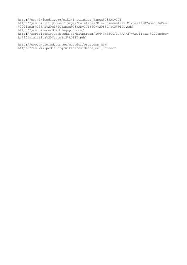 http://es.wikipedia.org/wiki/Iniciativa_Yasun%C3%AD-ITT http://yasuni-itt.gob.ec/images/boletines/El%20cineasta%20Michael%...