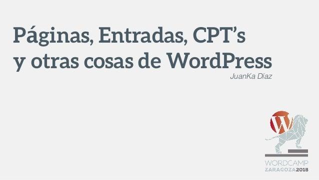 Páginas, Entradas, CPT's y otras cosas de WordPressJuanKa Díaz