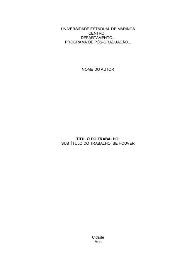 UNIVERSIDADE ESTADUAL DE MARINGÁ CENTRO... DEPARTAMENTO... PROGRAMA DE PÓS-GRADUAÇÃO... NOME DO AUTOR TÍTULO DO TRABALHO: ...