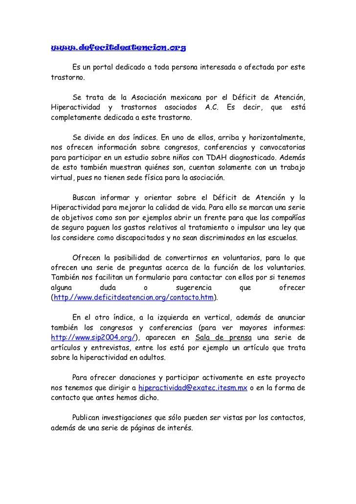 www.defecitdeatencion.org      Es un portal dedicado a toda persona interesada o afectada por estetrastorno.      Se trata...