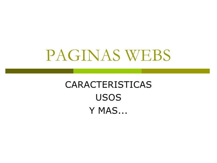 PAGINAS WEBS<br />CARACTERISTICAS<br />USOS<br />Y MAS...<br />