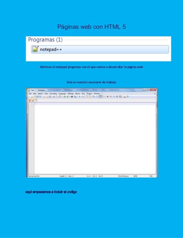 Páginas web con HTML 5Abrimos el notepad programa con el que vamos a desarrollar la página webEste es nuestro escenario de...