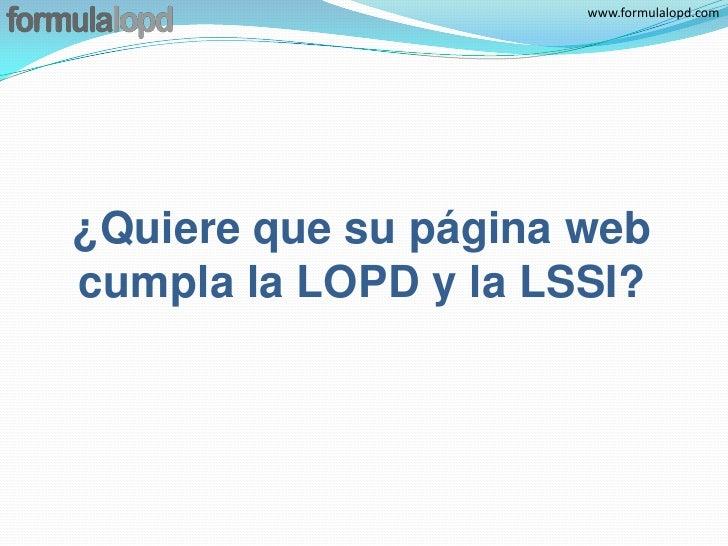 www.formulalopd.com¿Quiere que su página webcumpla la LOPD y la LSSI?